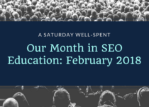 Our Month in SEO Education: February 2018